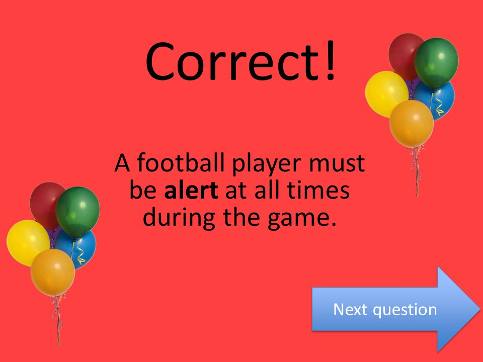 A football player must be _______ at all times during the game. assert prevail alert avert