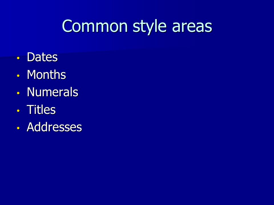 Common style areas Dates Dates Months Months Numerals Numerals Titles Titles Addresses Addresses