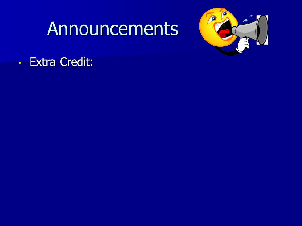 Announcements Announcements Extra Credit: Extra Credit: