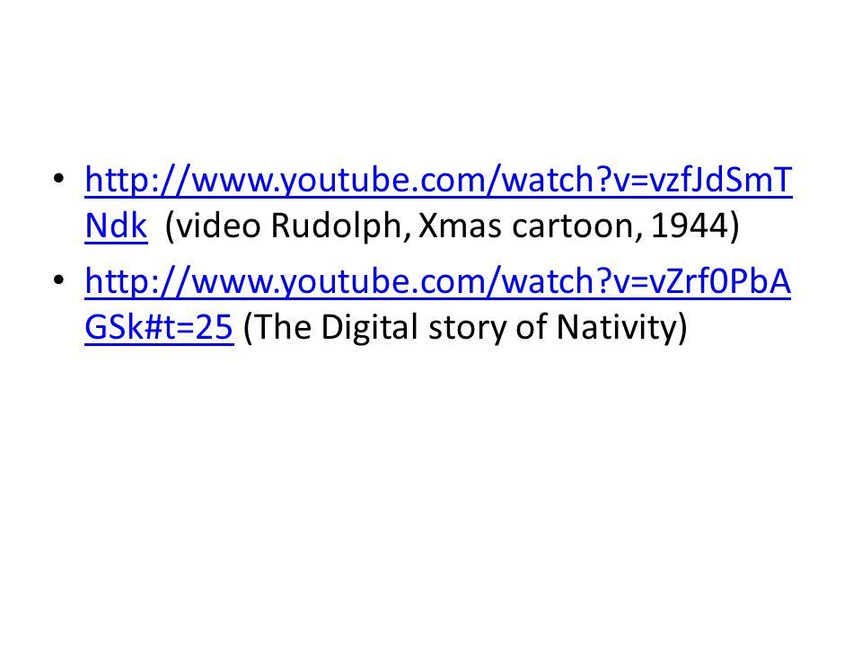 http://www.youtube.com/watch?v=vzfJdSmT Ndk (video Rudolph, Xmas cartoon, 1944) http://www.youtube.com/watch?v=vzfJdSmT Ndk http://www.youtube.com/wat
