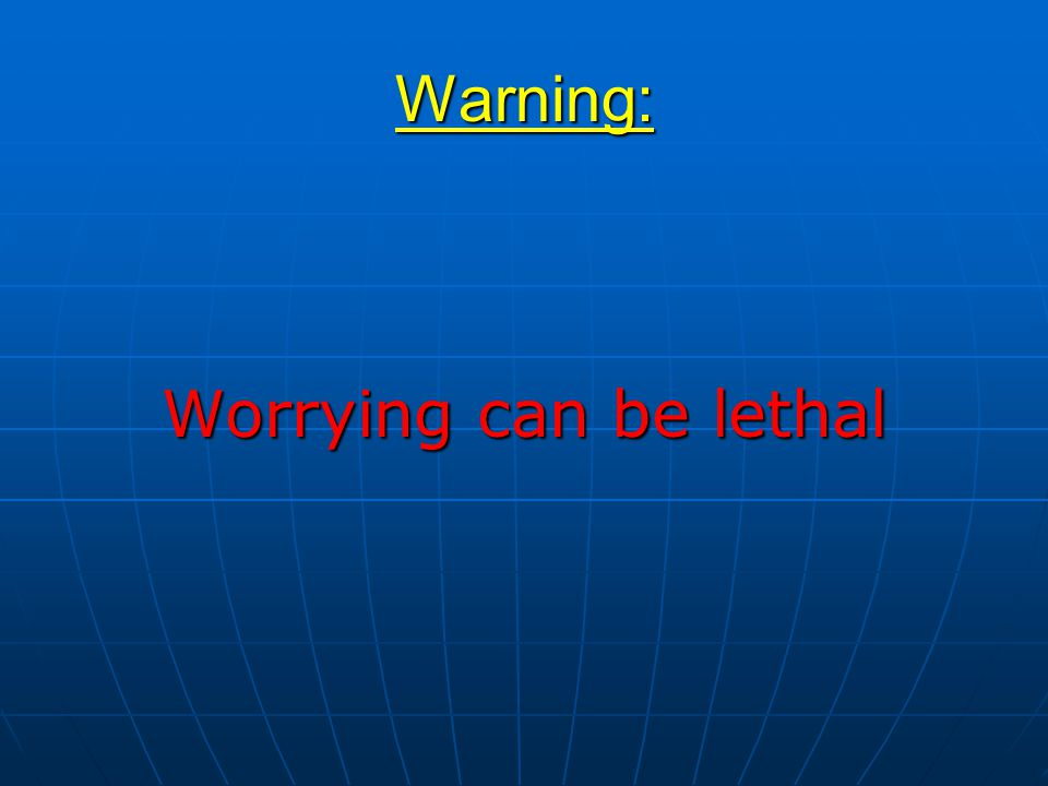 Warning: Worrying can be lethal