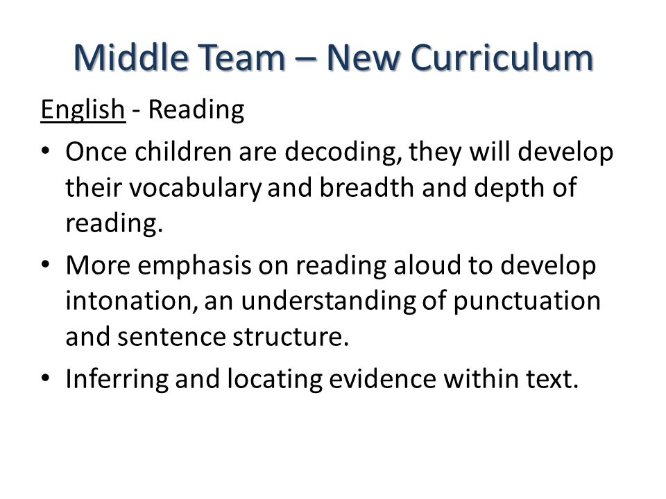 Middle Team – New Curriculum English - Reading Once children are decoding, they will develop their vocabulary and breadth and depth of reading.