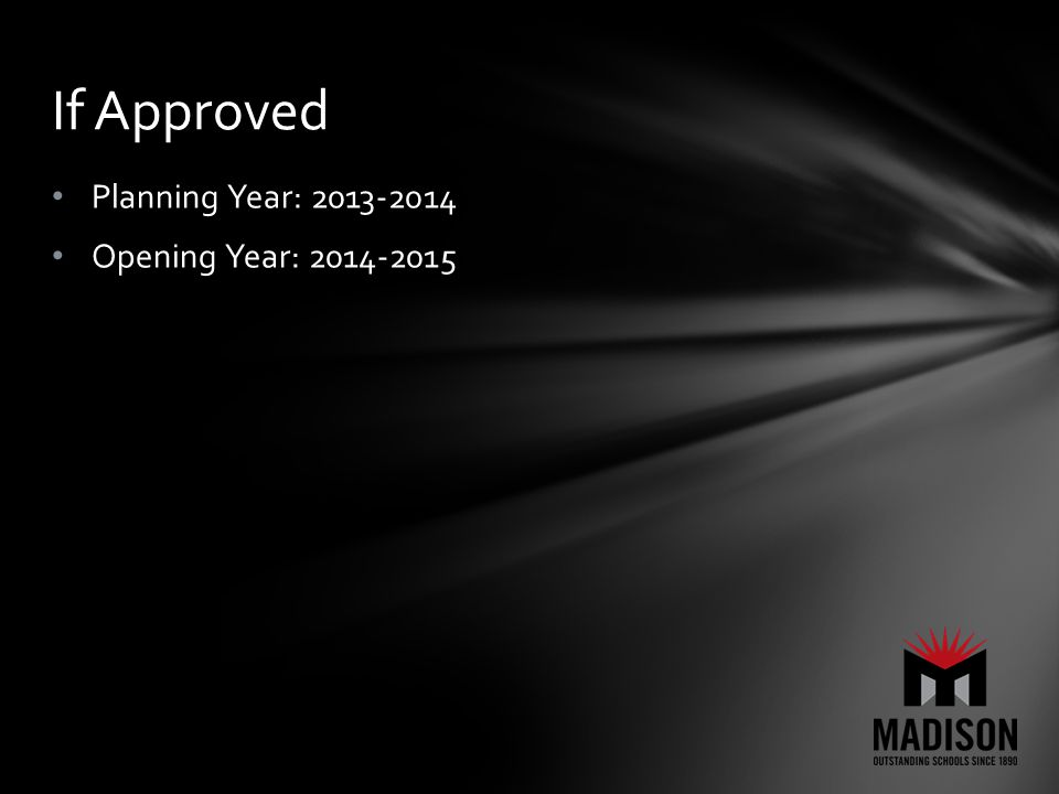 Planning Year: 2013-2014 Opening Year: 2014-2015 If Approved