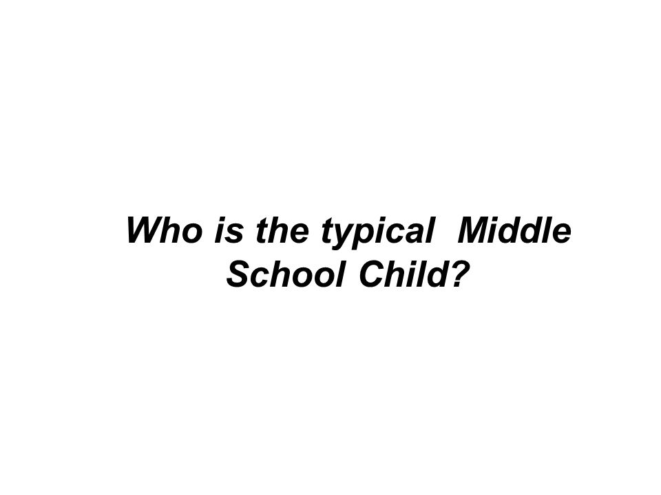 Who is the typical Middle School Child