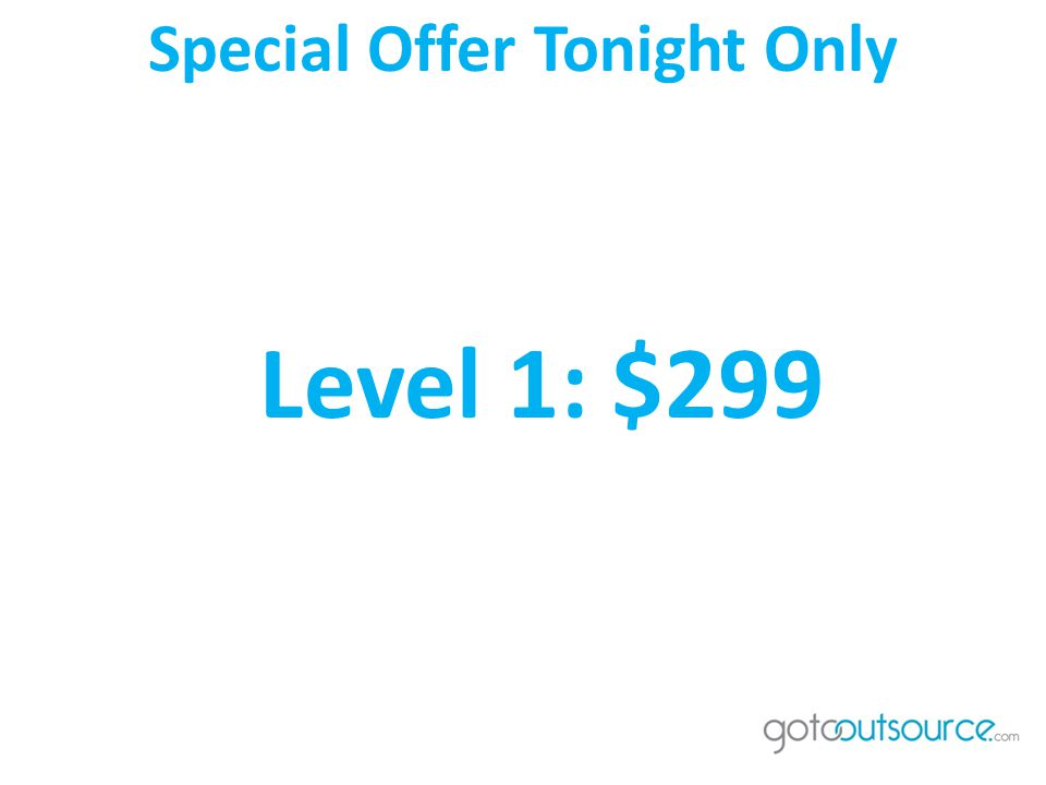 Special Offer Tonight Only Level 1: $299