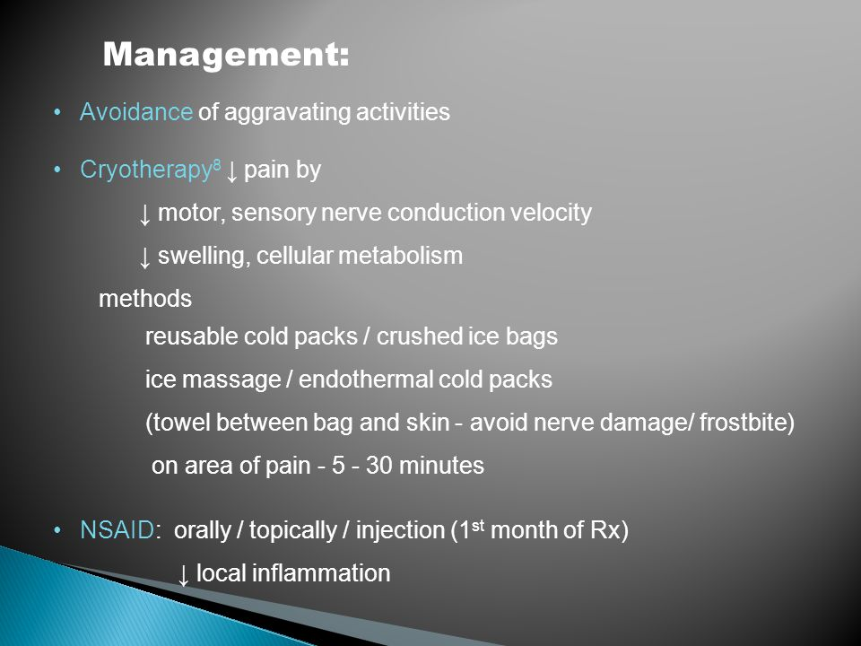 Management: Avoidance of aggravating activities Cryotherapy 8 ↓ pain by ↓ motor, sensory nerve conduction velocity ↓ swelling, cellular metabolism met