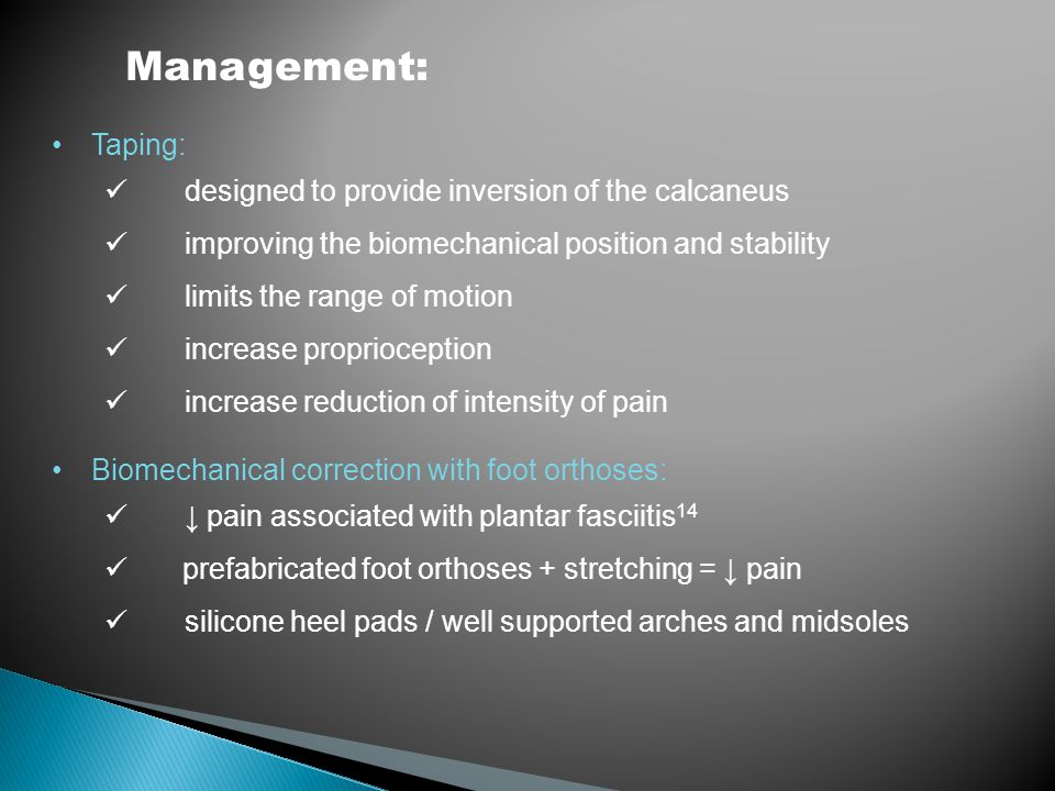 Management: Taping: designed to provide inversion of the calcaneus improving the biomechanical position and stability limits the range of motion incre