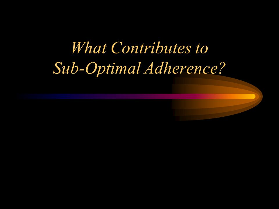 What Contributes to Sub-Optimal Adherence