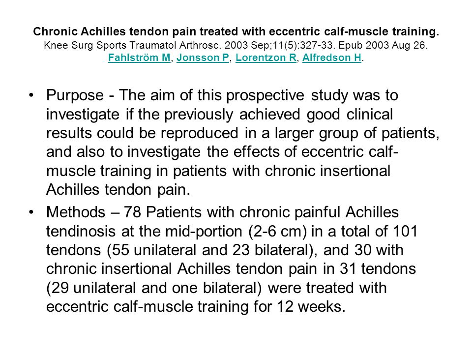 Chronic Achilles tendon pain treated with eccentric calf-muscle training.