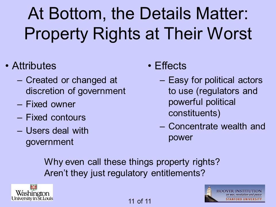 11 of 11 At Bottom, the Details Matter: Property Rights at Their Worst Effects –Easy for political actors to use (regulators and powerful political co