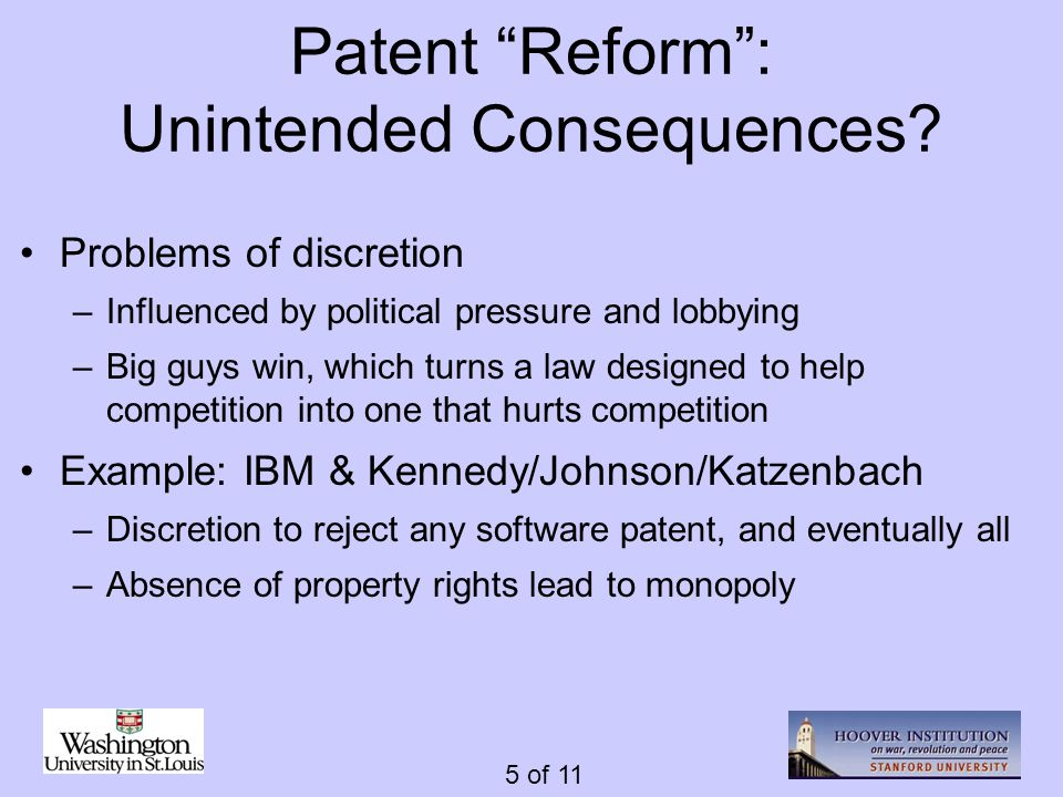 "5 of 11 Patent ""Reform"": Unintended Consequences? Problems of discretion –Influenced by political pressure and lobbying –Big guys win, which turns a l"