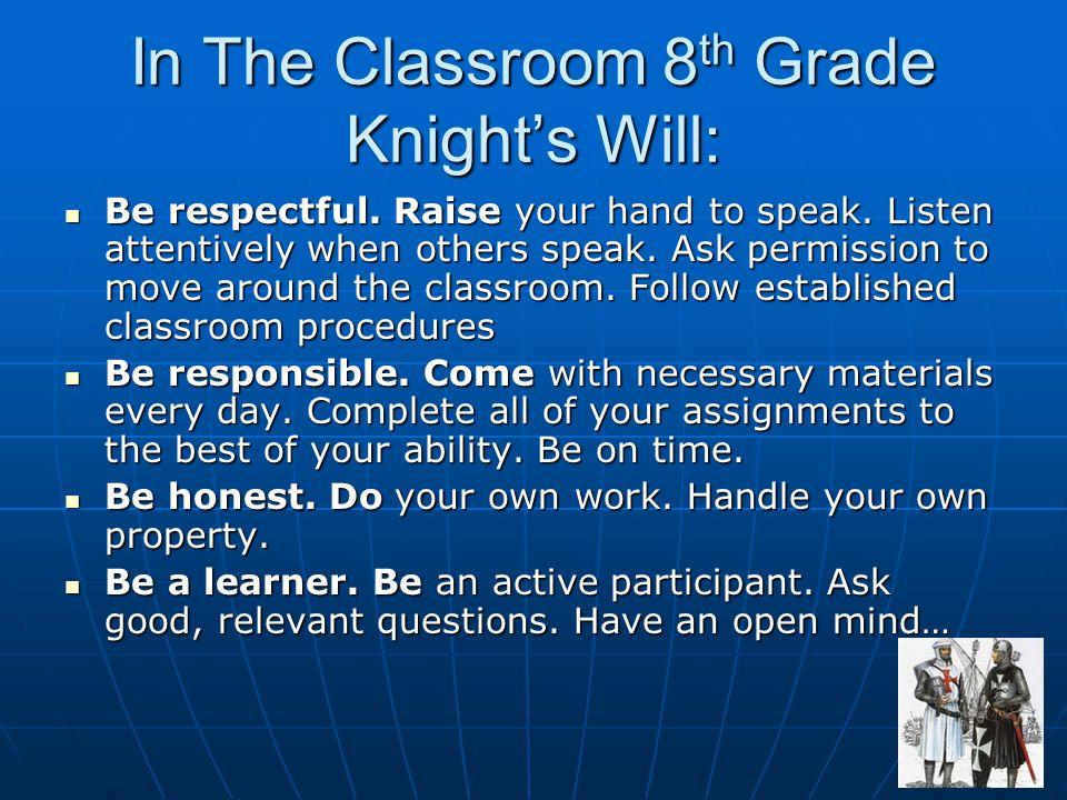 In The Classroom 8 th Grade Knight's Will: Be respectful.