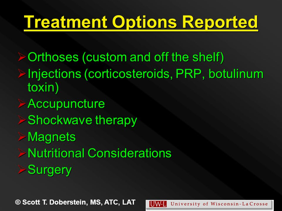 © Scott T. Doberstein, MS, ATC, LAT Treatment Options Reported  Orthoses (custom and off the shelf)  Injections (corticosteroids, PRP, botulinum tox