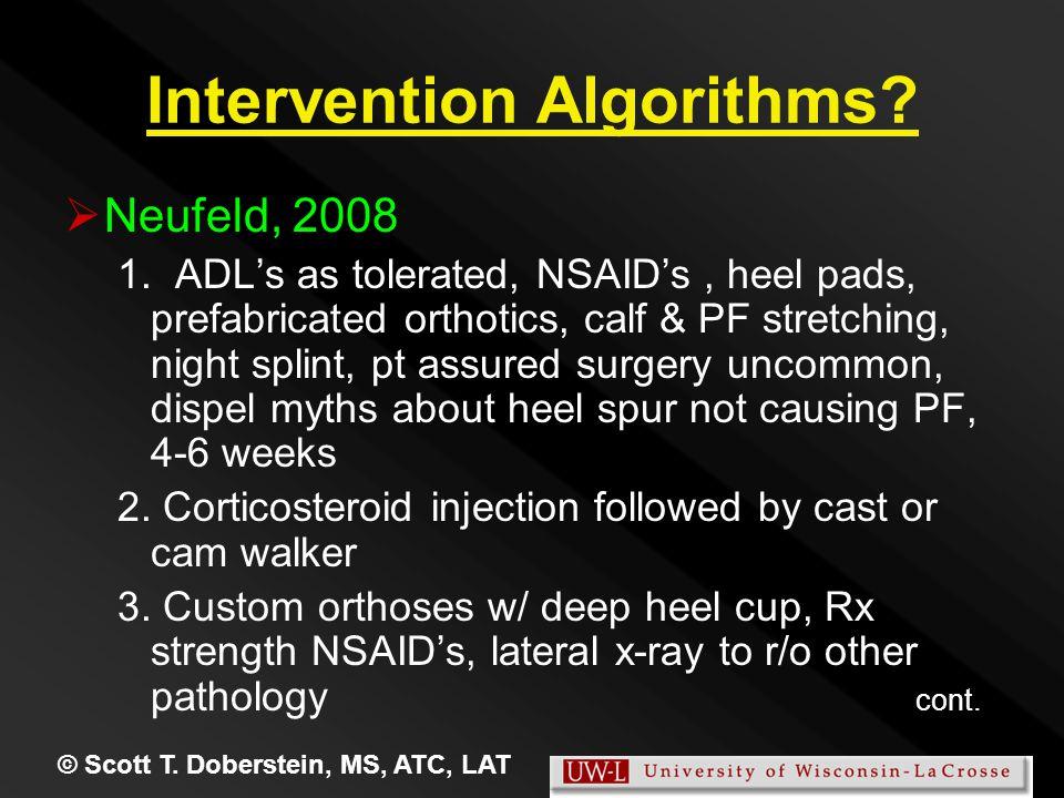 Intervention Algorithms?   Neufeld, 2008 1. ADL's as tolerated, NSAID's, heel pads, prefabricated orthotics, calf & PF stretching, night splint, pt