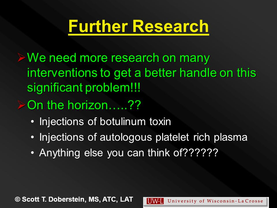 Further Research  We need more research on many interventions to get a better handle on this significant problem!!!  On the horizon…..?? Injections