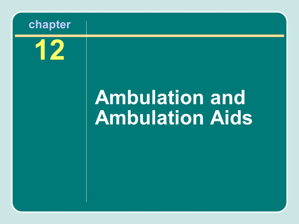 chapter 12 Ambulation and Ambulation Aids