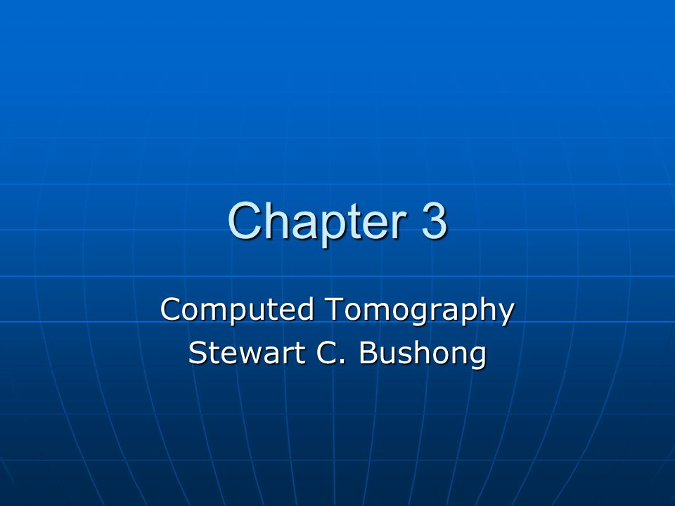Chapter 3 Computed Tomography Stewart C. Bushong