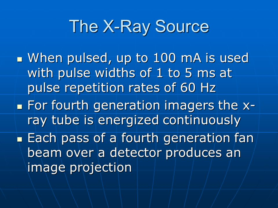 The X-Ray Source When pulsed, up to 100 mA is used with pulse widths of 1 to 5 ms at pulse repetition rates of 60 Hz When pulsed, up to 100 mA is used