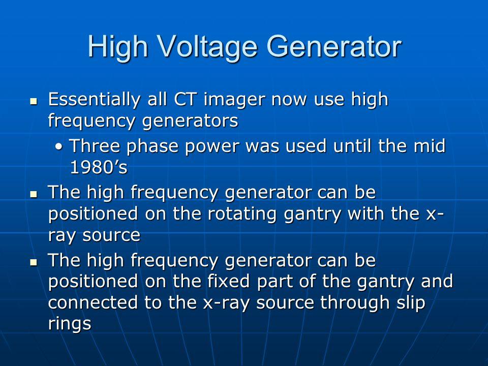High Voltage Generator Essentially all CT imager now use high frequency generators Essentially all CT imager now use high frequency generators Three p