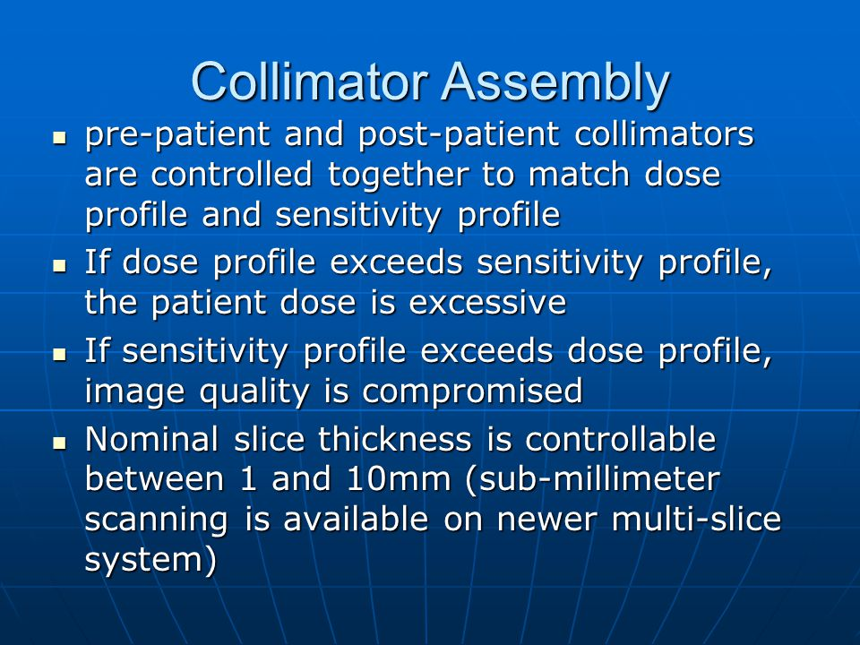 Collimator Assembly pre-patient and post-patient collimators are controlled together to match dose profile and sensitivity profile pre-patient and pos