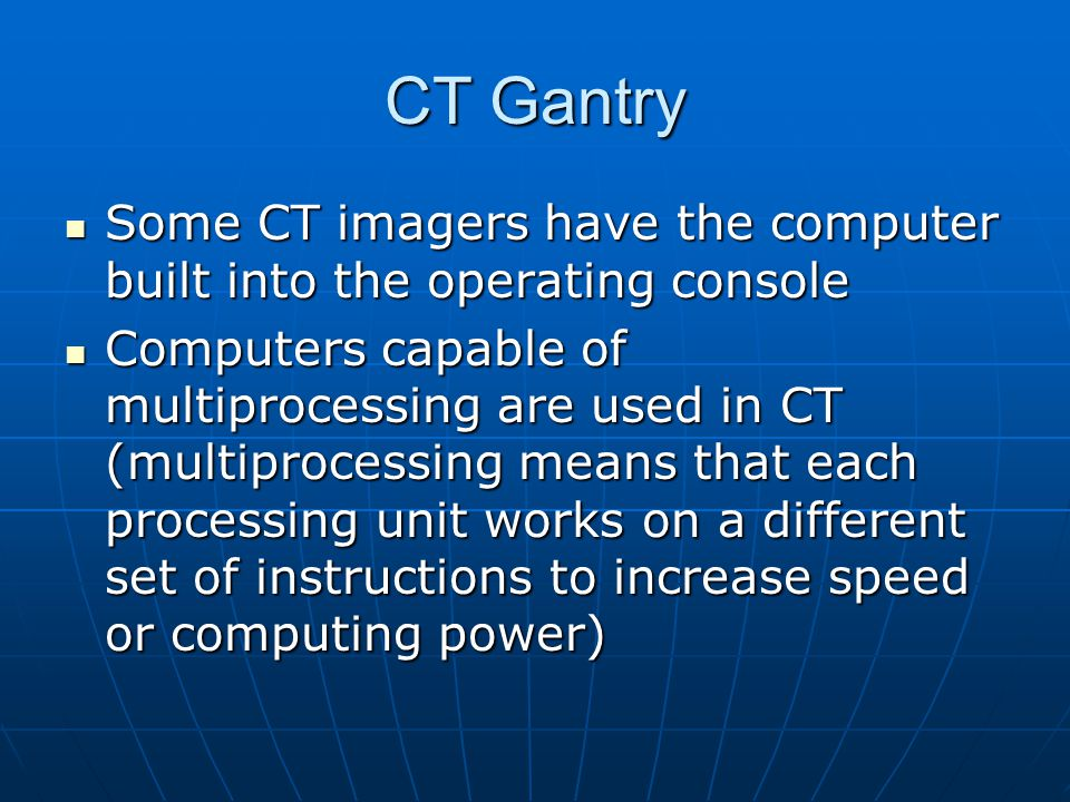 CT Gantry Some CT imagers have the computer built into the operating console Some CT imagers have the computer built into the operating console Comput
