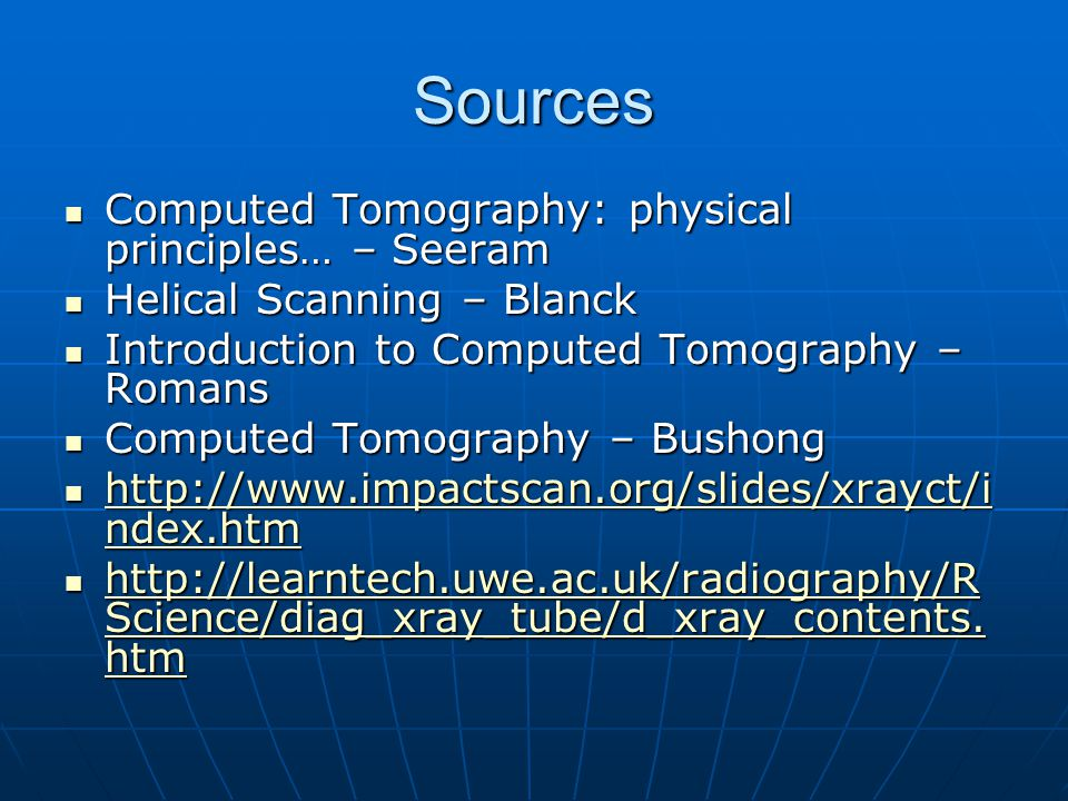 Sources Computed Tomography: physical principles… – Seeram Computed Tomography: physical principles… – Seeram Helical Scanning – Blanck Helical Scanni