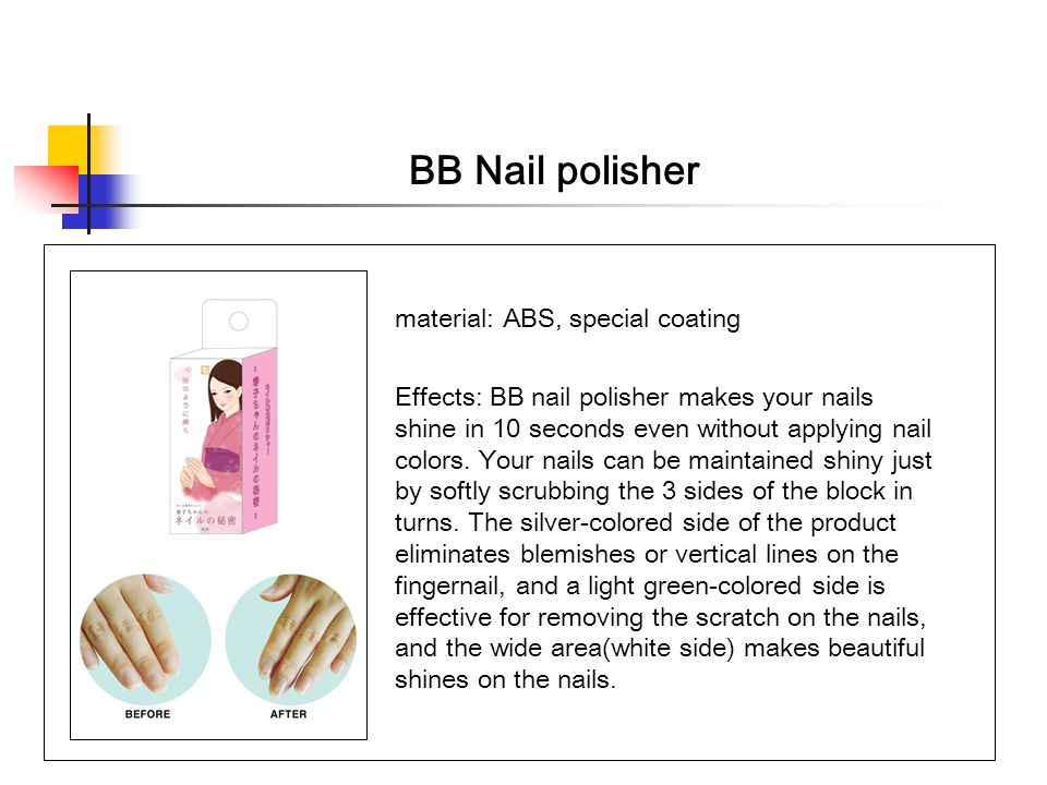 BB Nail polisher material: ABS, special coating Effects: BB nail polisher makes your nails shine in 10 seconds even without applying nail colors.