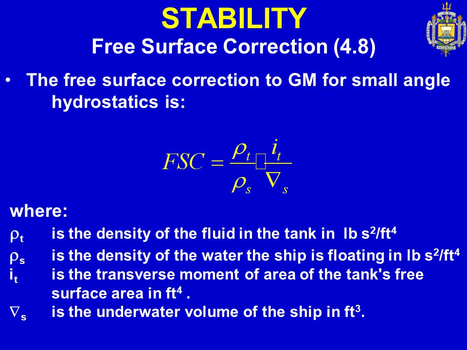 STABILITY Free Surface Correction (4.8) The free surface correction to GM for small angle hydrostatics is: where:  t is the density of the fluid in t