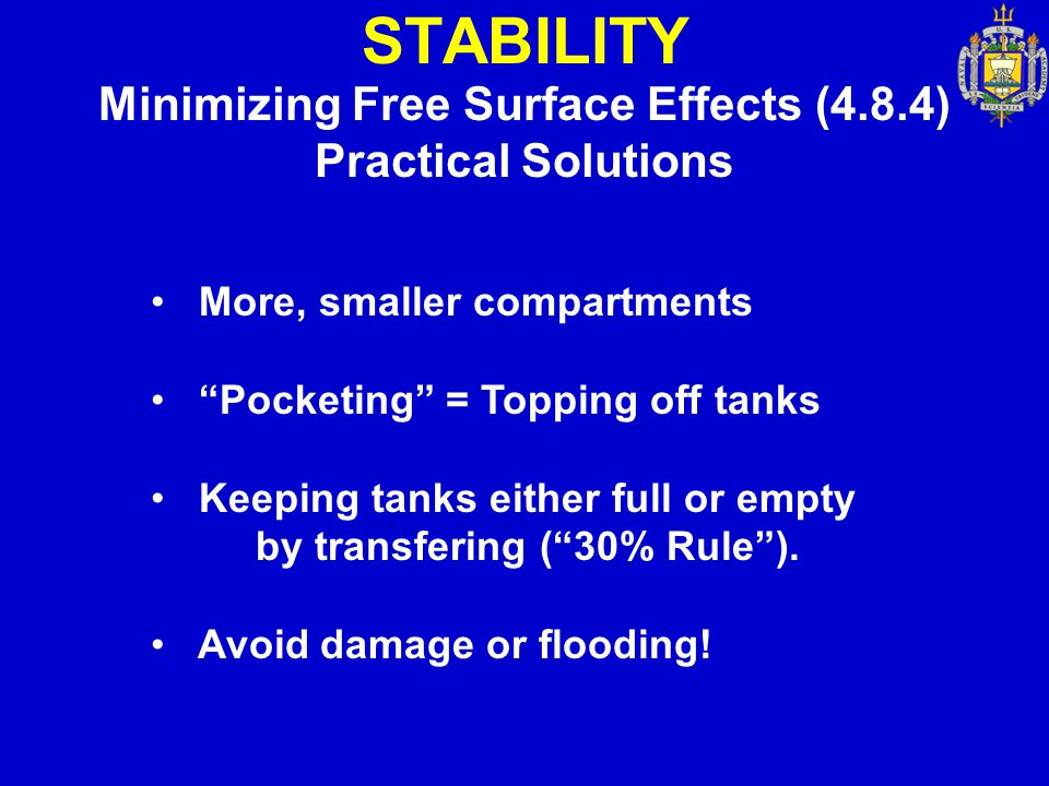"""STABILITY Minimizing Free Surface Effects (4.8.4) Practical Solutions More, smaller compartments """"Pocketing"""" = Topping off tanks Keeping tanks either"""
