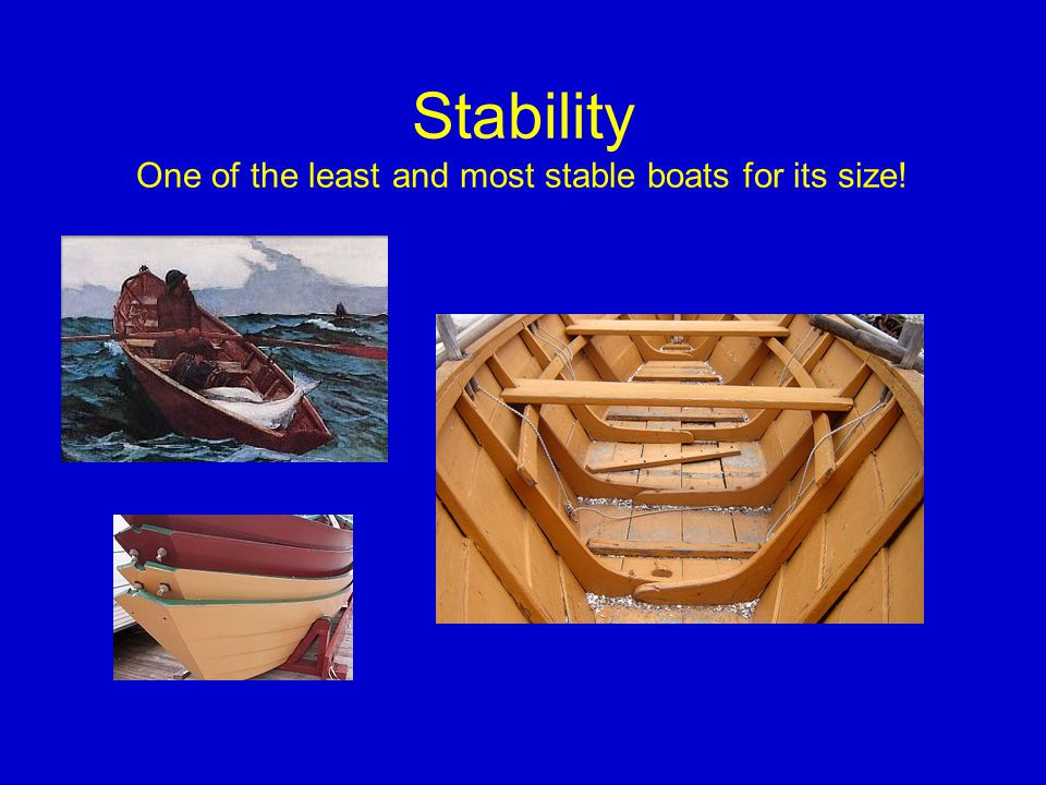 Stability One of the least and most stable boats for its size!