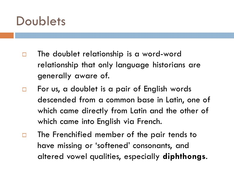 Doublets  The doublet relationship is a word-word relationship that only language historians are generally aware of.