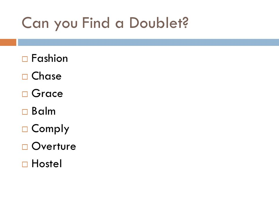 Can you Find a Doublet?  Fashion  Chase  Grace  Balm  Comply  Overture  Hostel