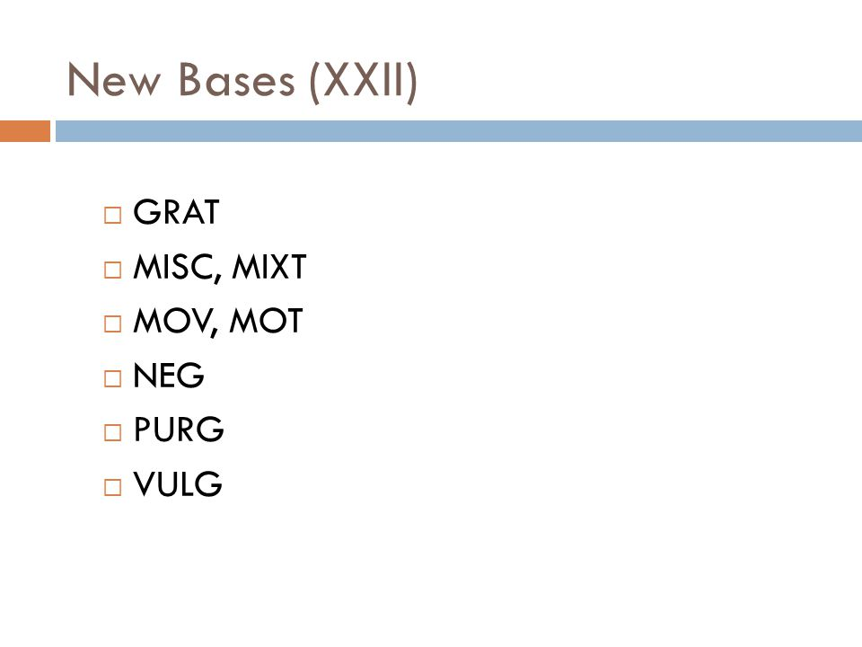 New Bases (XXII)  GRAT  MISC, MIXT  MOV, MOT  NEG  PURG  VULG