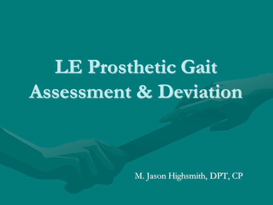 LE Prosthetic Gait Assessment & Deviation M. Jason Highsmith, DPT, CP
