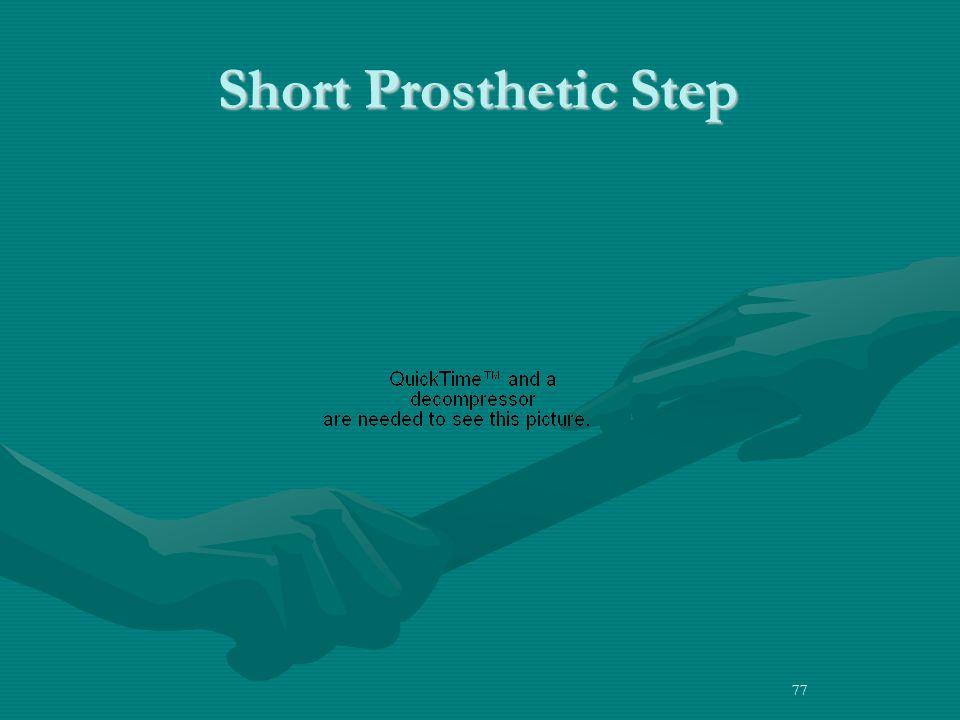 77 Short Prosthetic Step