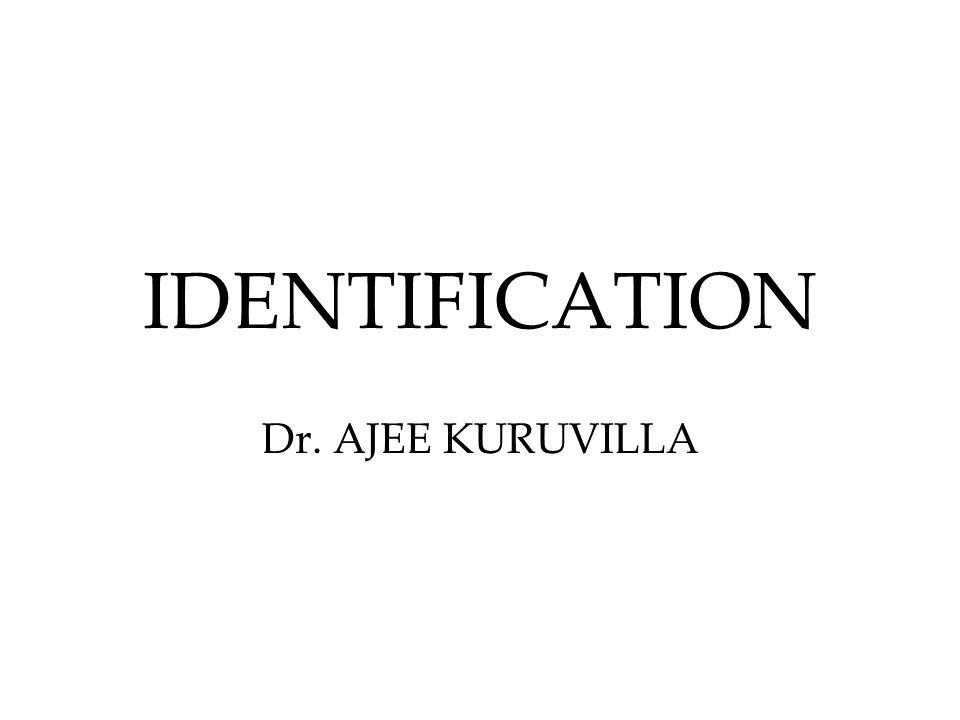IDENTIFICATION Dr. AJEE KURUVILLA