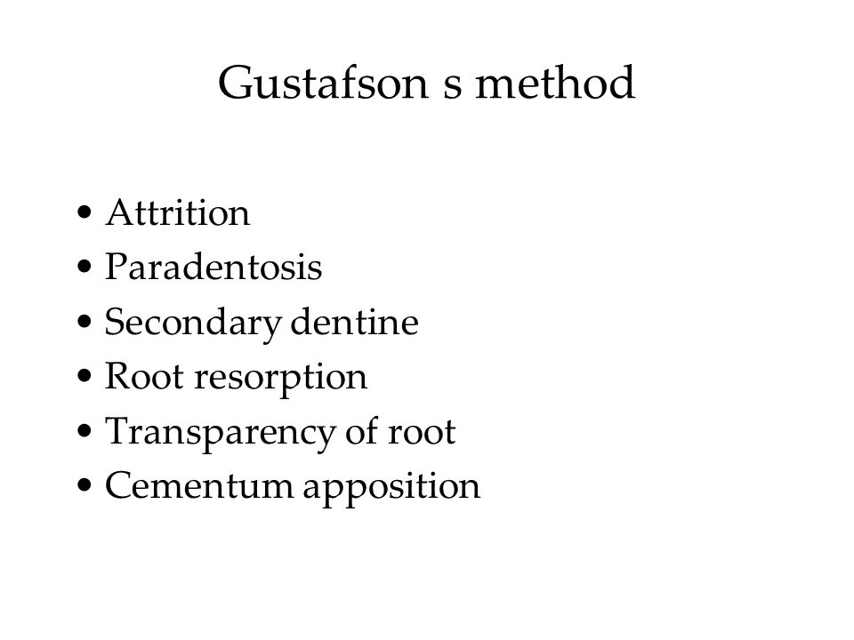 Gustafson s method Age = 11.43 + 4.56 (Total score) +/- 3.63 Total score = A+P+S+R+T+C 0 = no change 1 = slight change 2 = obvious change 3 = maximum change