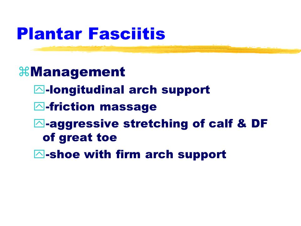 Plantar Fasciitis zSigns & Symptoms y-anterior/medial heel pain y-intense pain in the AM y-pain with DF of toes
