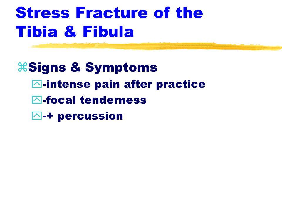 Stress Fracture of the Tibia & Fibula zEtiology y-pronated foot= fibula y-pes cavus= tibia y-overuse