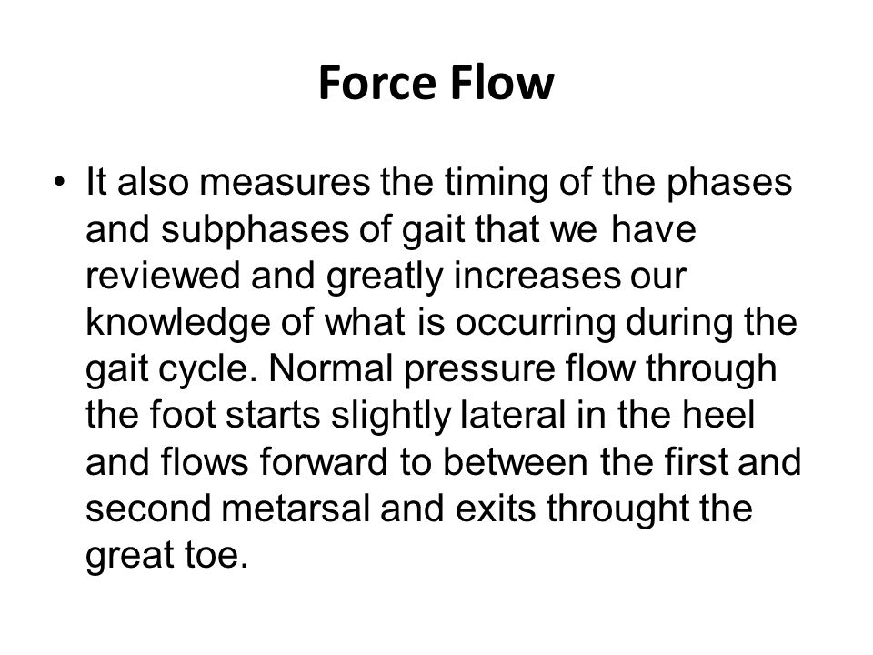 Force Flow It also measures the timing of the phases and subphases of gait that we have reviewed and greatly increases our knowledge of what is occurring during the gait cycle.