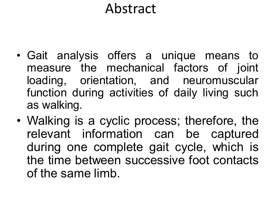 Abstract Gait analysis offers a unique means to measure the mechanical factors of joint loading, orientation, and neuromuscular function during activities of daily living such as walking.