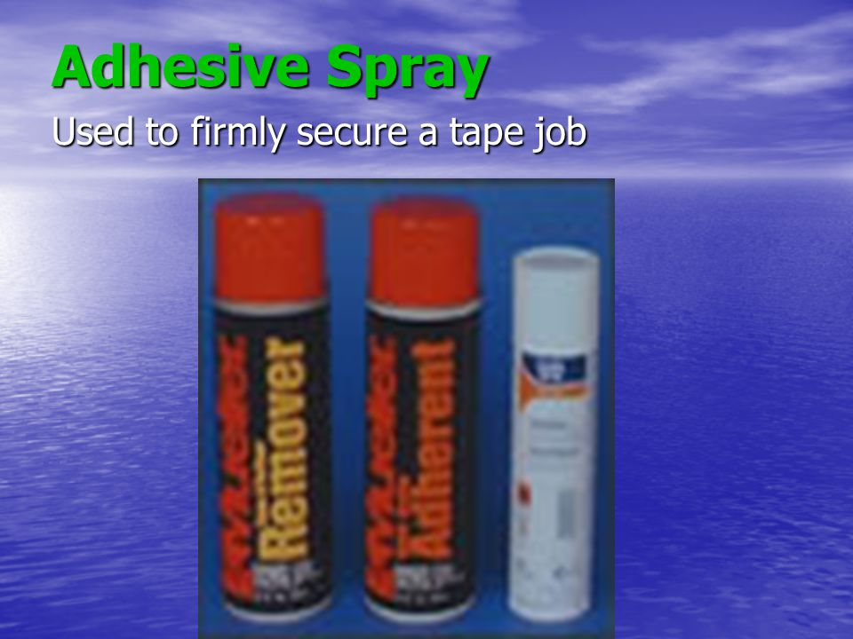 Adhesive Spray Used to firmly secure a tape job