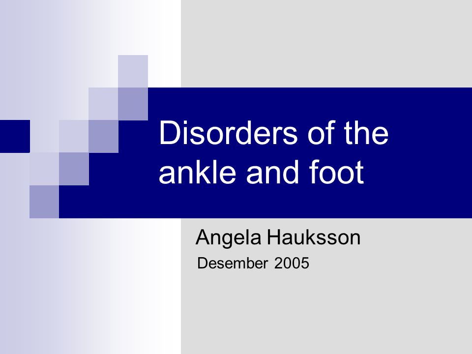 Disorders of the ankle and foot Angela Hauksson Desember 2005