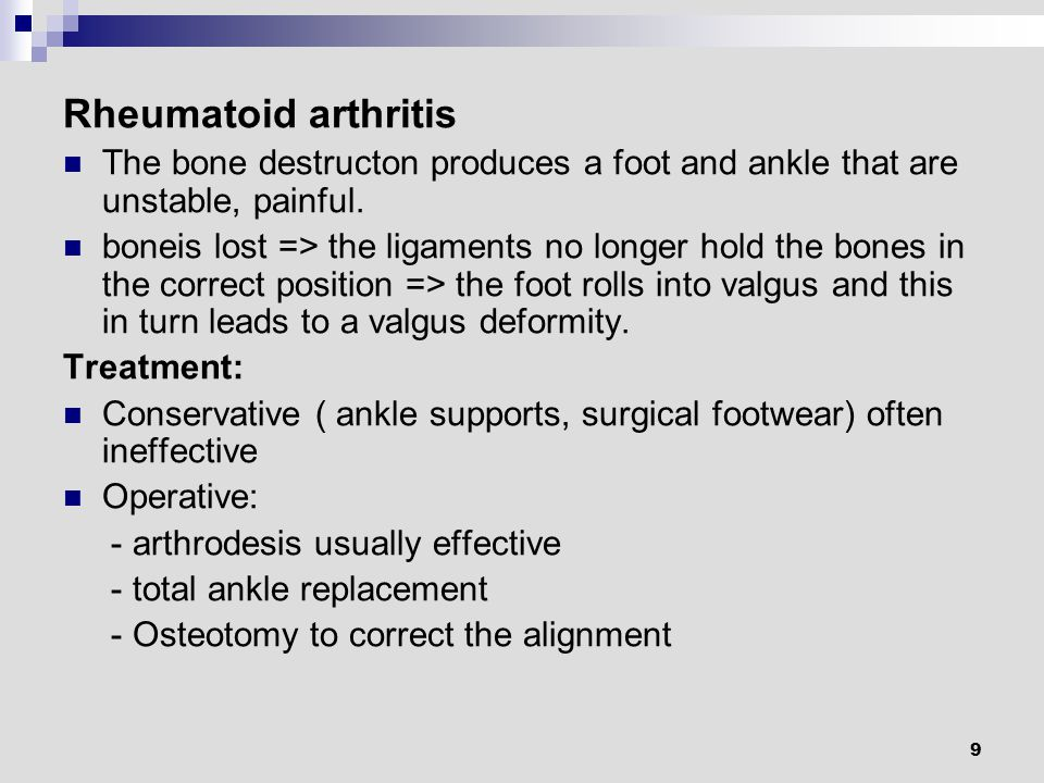 9 Rheumatoid arthritis The bone destructon produces a foot and ankle that are unstable, painful.