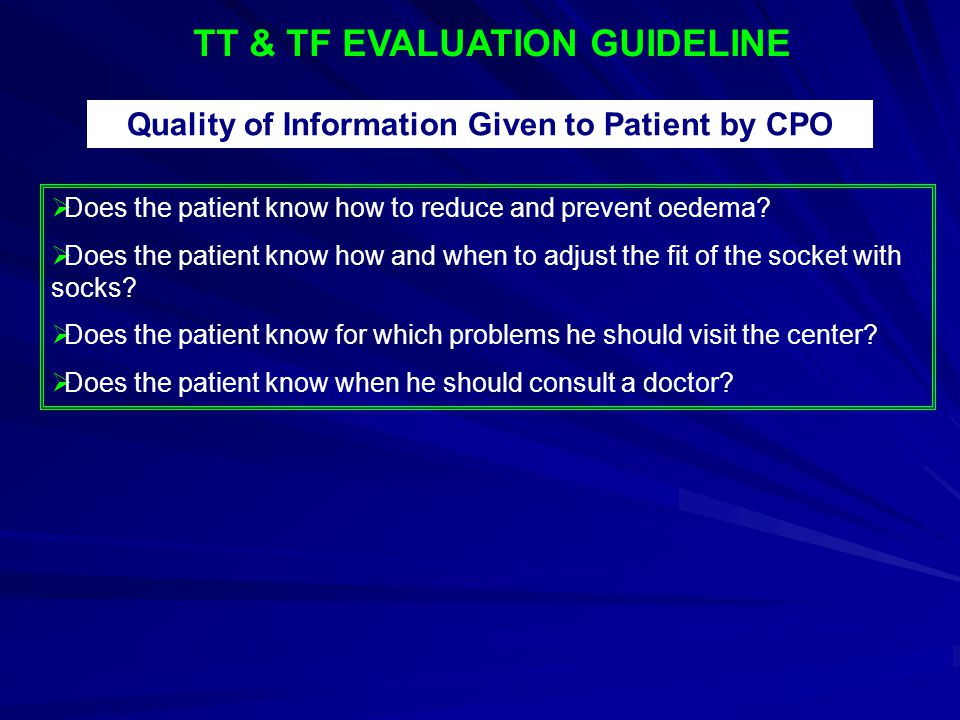 TT & TF EVALUATION GUIDELINE Quality of Information Given to Patient by CPO  Does the patient know how to reduce and prevent oedema?  Does the patie
