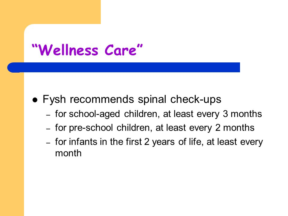 """""""Wellness Care"""" Fysh recommends spinal check-ups – for school-aged children, at least every 3 months – for pre-school children, at least every 2 month"""