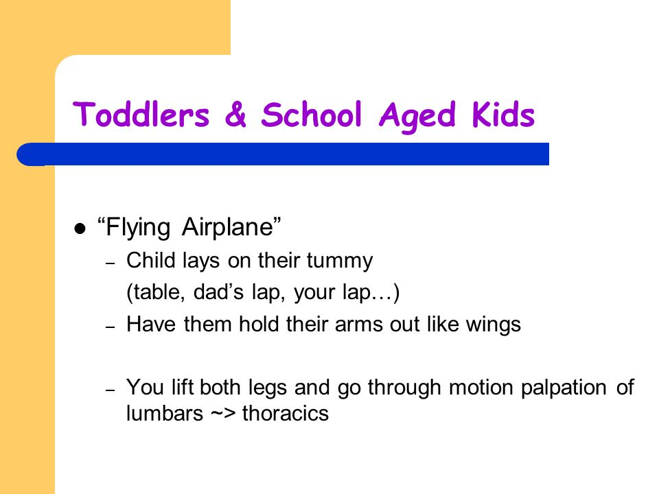 """Toddlers & School Aged Kids """"Flying Airplane"""" – Child lays on their tummy (table, dad's lap, your lap…) – Have them hold their arms out like wings – Y"""