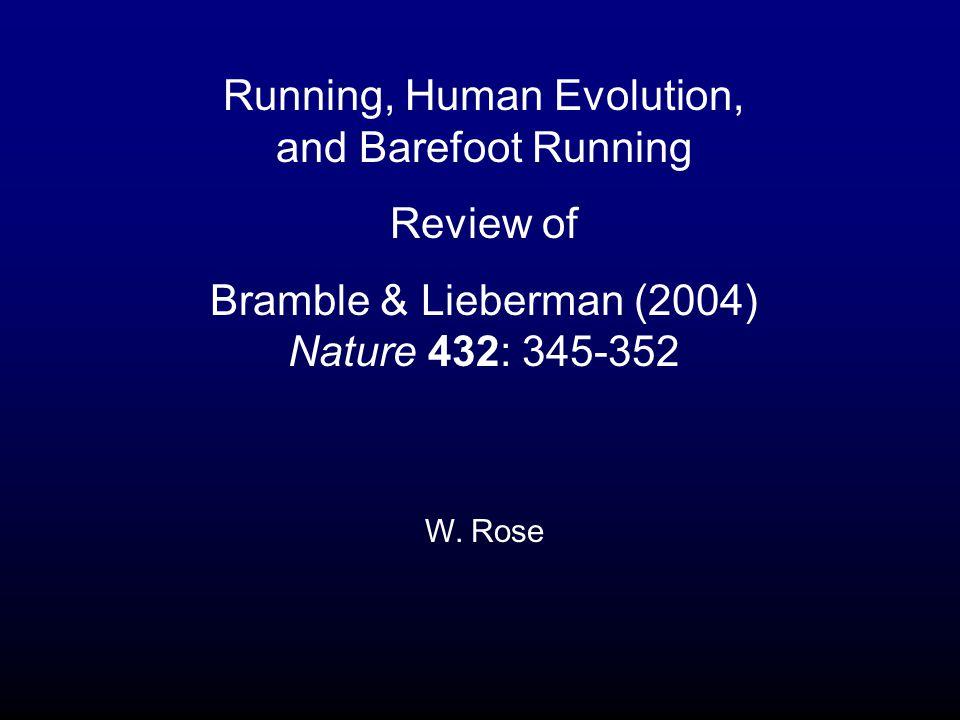 Running, Human Evolution, and Barefoot Running Review of Bramble & Lieberman (2004) Nature 432: 345-352 W.