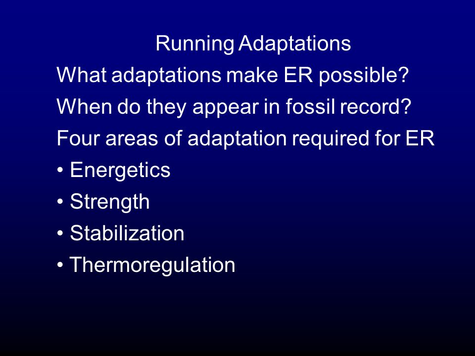 Running Adaptations What adaptations make ER possible.