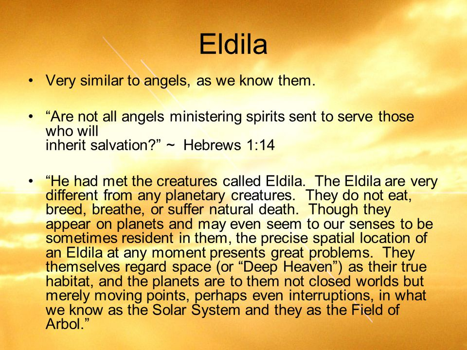 Eldila Very similar to angels, as we know them.